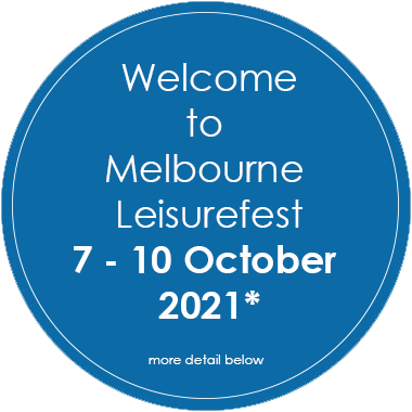 Welcome to the Melbourne Leisurefest. 7-10 October 2021*. More detail below.